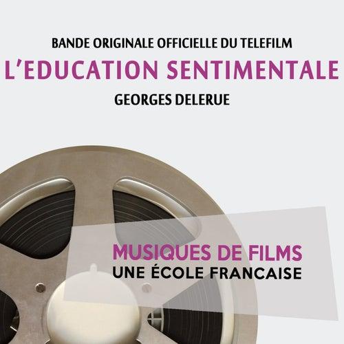 L'éducation sentimentale (Bande originale du téléfilm) [Musiques de films, une école française] by Georges Delerue
