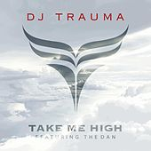 Play & Download Take Me High (feat. the Dan) by DJ Trauma | Napster
