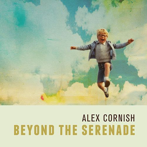 Beyond the Serenade (Deluxe) by Alex Cornish