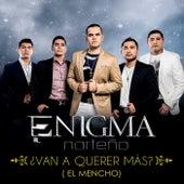 Play & Download ¿Van A Querer Más? (El Mencho) by Enigma Norteño | Napster