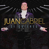 Play & Download Si Quieres by Juan Gabriel | Napster