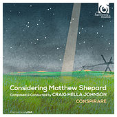 Play & Download Johnson: Considering Matthew Shepard by Conspirare and Craig Hella Johnson | Napster