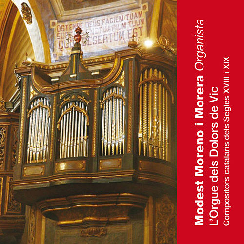 Play & Download L'Orgue dels Dolors de Vic: Compositors Catalans dels Segles XVIII I XIX by Modest Moreno i Morera | Napster