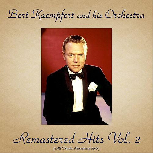 Play & Download Remastered Hits Vol. 2 (All Tracks Remastered 2016) by Bert Kaempfert | Napster