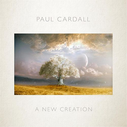 A New Creation by Paul Cardall