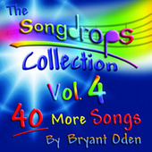 The Songdrops Collection, Vol. 4 by Bryant Oden