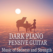 Play & Download Dark Piano, Pernsive Guitar: Music of Sadness and Strength by Various Artists | Napster