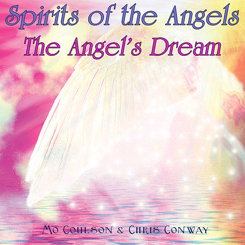 Play & Download Spirits of the Angels - The Angel's Dream by Chris Conway | Napster