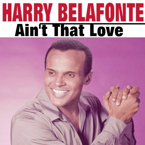 Ain't That Love de Harry Belafonte
