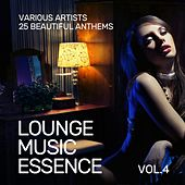 Lounge Music Essence (25 Beautiful Anthems), Vol. 4 by Various Artists