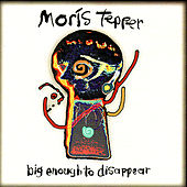 Play & Download Big Enough To Disappear by Moris Tepper | Napster
