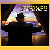 Play & Download The Stuff That Matters by Preston Glass | Napster
