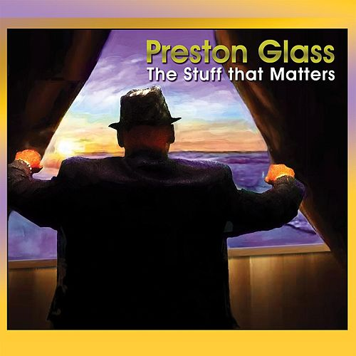 The Stuff That Matters by Preston Glass