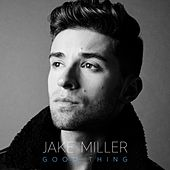 Play & Download Good Thing by Jake Miller | Napster