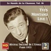 Play & Download Le monde de la chanson, Vol. 16: Yves Montand Live! – Récital Théâtre de L'Étoile (Remastered 2016) by Yves Montand | Napster