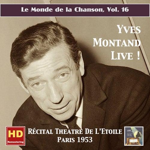 Play & Download Le monde de la chanson, Vol. 16: Yves Montand Live! – Récital Théâtre de L'Étoile (Remastered 2016) by Yves Montand   Napster