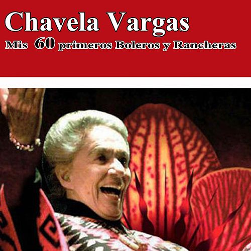 Play & Download Mis 60 primeros Boleros y Rancheras by Chavela Vargas | Napster