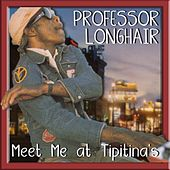 Play & Download Meet Ya At Tipitina's by Professor Longhair | Napster