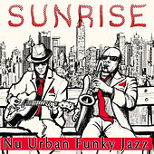 Sunrise: Nu Urban Funky Jazz by Various Artists