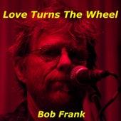 Love Turns the Wheel by Bob Frank