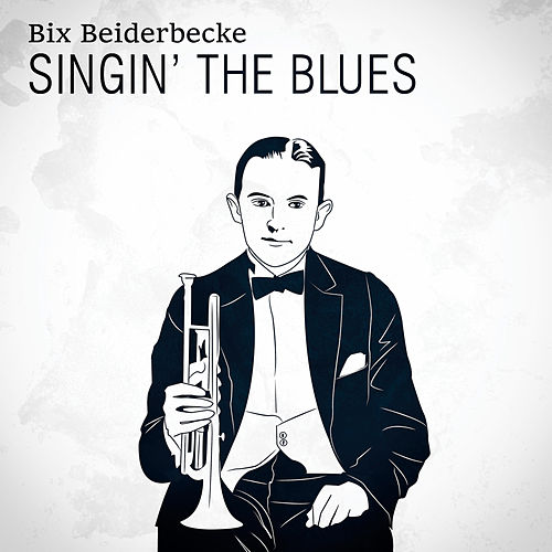 Play & Download Singin' The Blues by Bix Beiderbecke | Napster