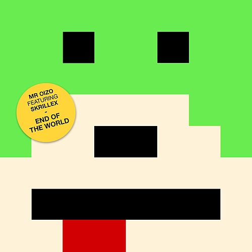 End Of The World (feat. Skrillex) by Mr. Oizo