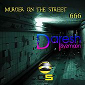 Play & Download Murder on the Street 666 by Daresh Syzmoon | Napster