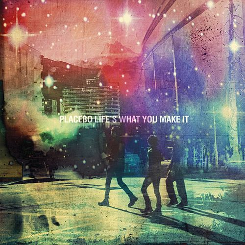Play & Download Life's What You Make It by Placebo | Napster