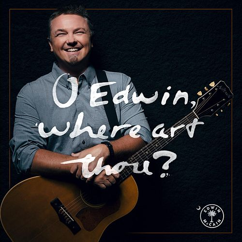O Edwin, Where Art Thou? by Edwin McCain