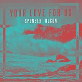 Play & Download Your Love for Us by Spenser Olson | Napster