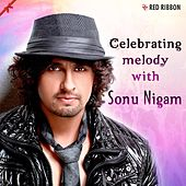 Play & Download Celebrating Melody with Sonu Nigam by Sonu Nigam | Napster