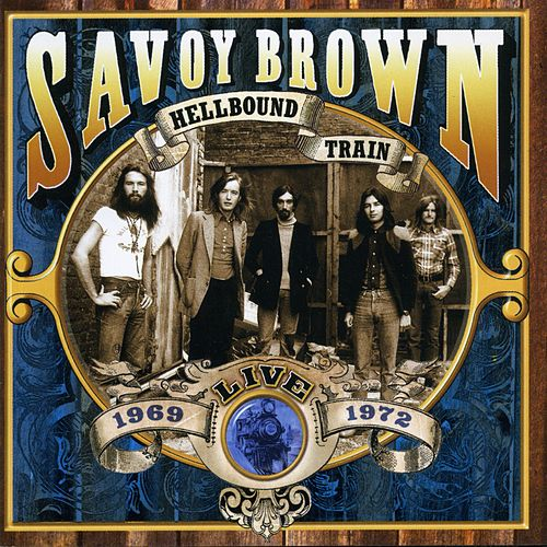 Play & Download Hellbound Train, Live 1969-1972 by Savoy Brown | Napster