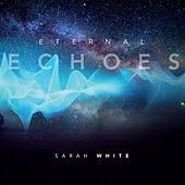 Play & Download Eternal Echoes by Sarah White | Napster