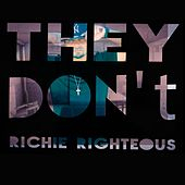 They Don't by Richie Righteous