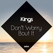 Play & Download Don't Worry 'Bout It by kings | Napster