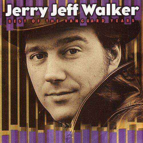 Play & Download Best Of The Vanguard Years by Jerry Jeff Walker | Napster