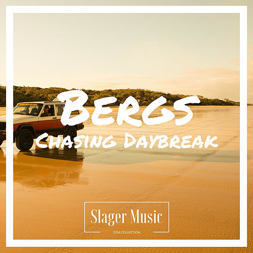 Chasing Daybreak by Bergs
