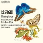 Play & Download Respighi: Metamorphoseon, P. 169, Ballata delle gnomidi, P. 124 & Belkis, regina di Saba, P. 177 by Liège Philharmonic Orchestra | Napster