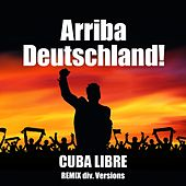 Play & Download Arriba Deutschland! (Remix Div. Versions) by Cuba Libre | Napster