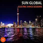 Play & Download Sun Global Electric Dance Sessions by Various Artists | Napster