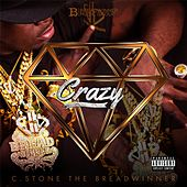 Play & Download Crazy by C.Stone the Breadwinner | Napster