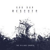 Play & Download God Our Rescuer (feat. Jillian Smith) - Single by The Village Church | Napster