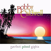 Play & Download Perfect Island Nights by Bobby Caldwell | Napster