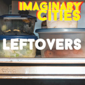 Play & Download Leftovers by Imaginary Cities | Napster