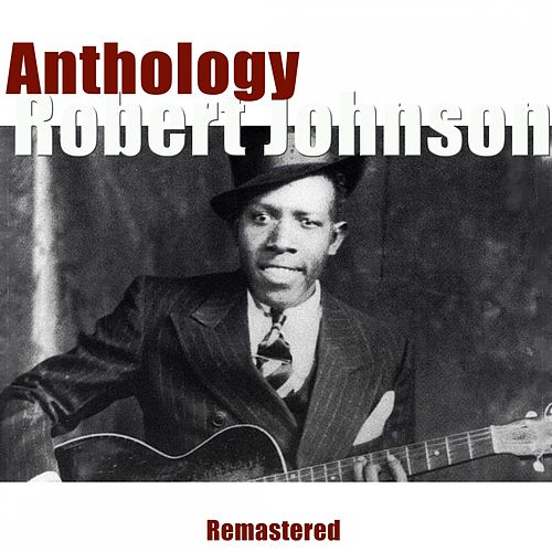 Anthology (Remastered) by Robert Johnson