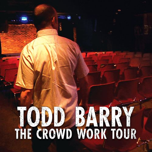 Play & Download The Crowd Work Tour by Todd Barry | Napster