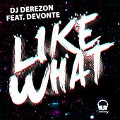 Play & Download Like What by DJ Derezon  | Napster