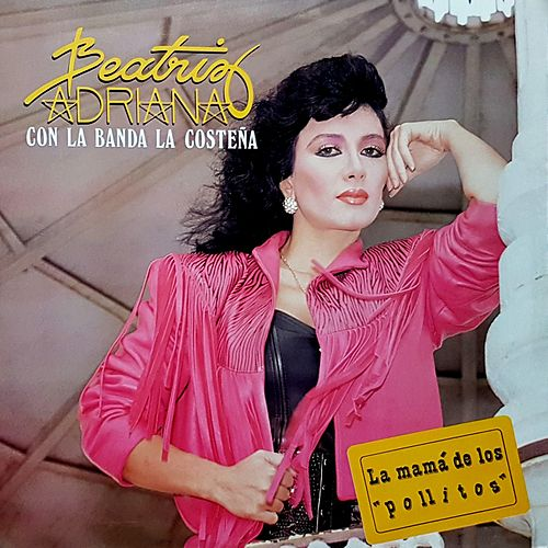 Play & Download La Mamá de los Pollitos by Beatriz Adriana | Napster