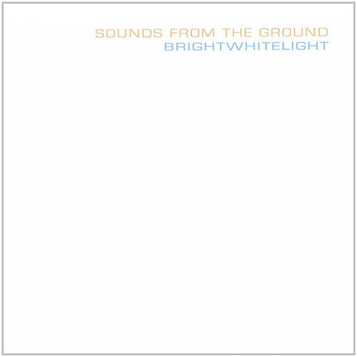 Brightwhitelight by Sounds from the Ground