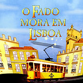 Play & Download O Fado Mora Em Lisboa by Various Artists | Napster